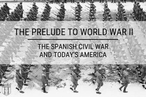 The Prelude to World War II: The Spanish Civil War and Today's America1