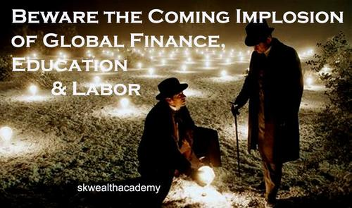 the coming global implosion of global finance, education and labor